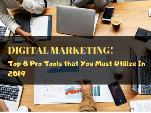 Digital Marketing! Top 8 Pro Tools that You Must Utilize In 2019
